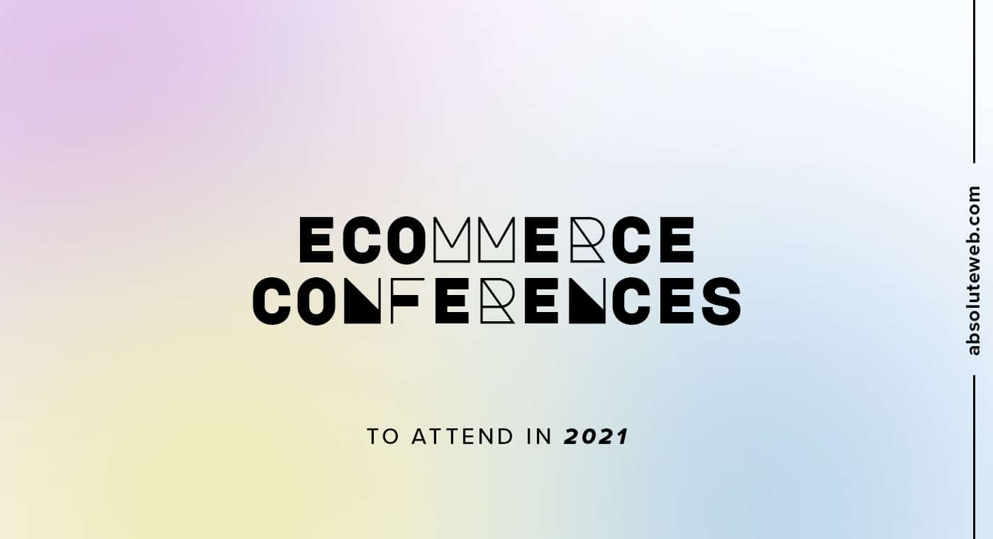 eCommerce Conferences to Attend in 2021